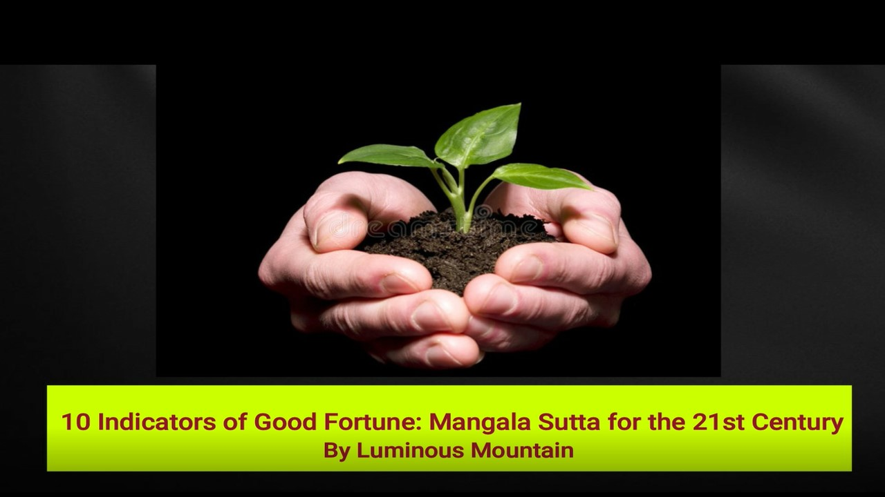 10 Indicators of Good Fortune: Mangala Sutta for the 21st Century By Luminous Mountain