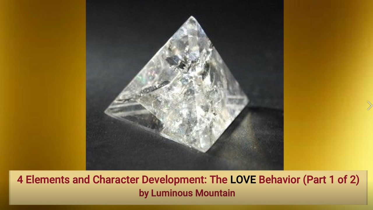 4 Elements and Character Development: The LOVE Behavior (Part 1 of 2)by Luminous Mountain