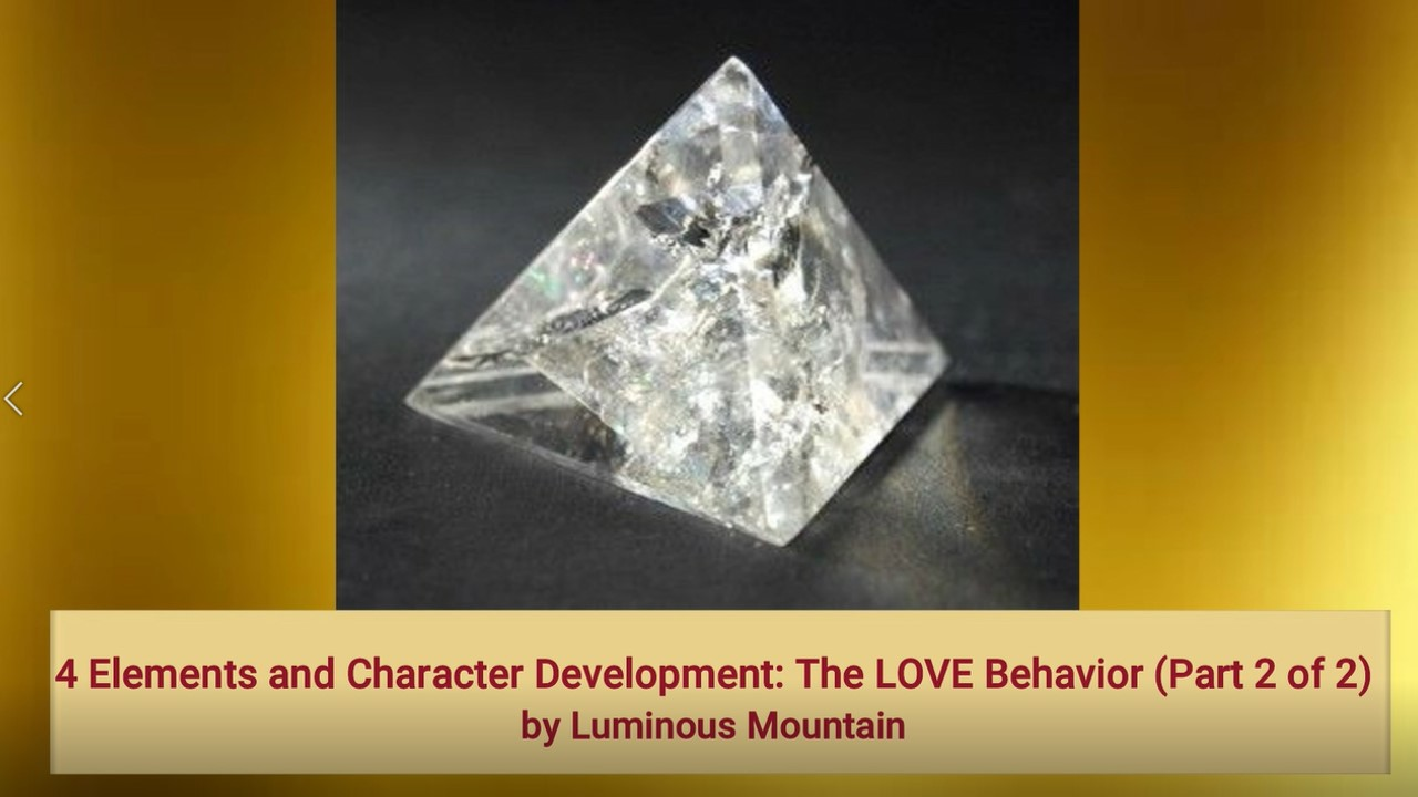 4 Elements and Character Development: The LOVE Behavior (Part 2 of 2)by Luminous Mountain