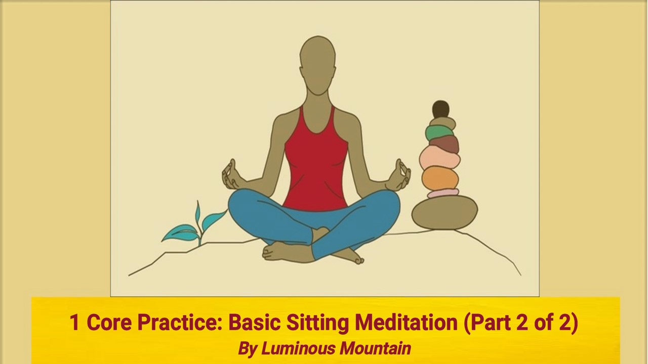 1 Core Practice: Basic Sitting Meditation (Part 2 of 2) By Luminous Mountain