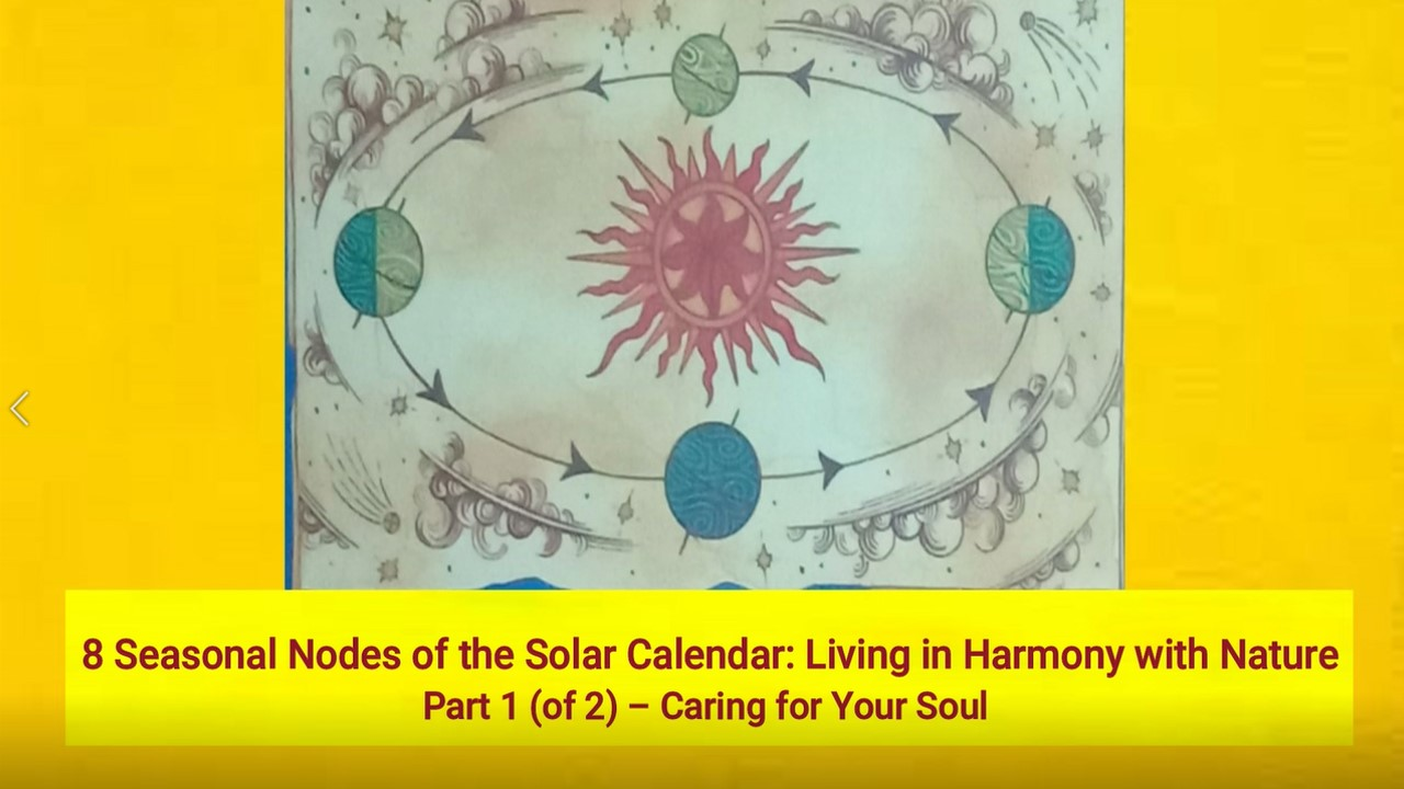 8 Seasonal Nodes of the Solar Calendar: Living in Harmony with Nature Part 1 (of 2) – Caring for Your Soul