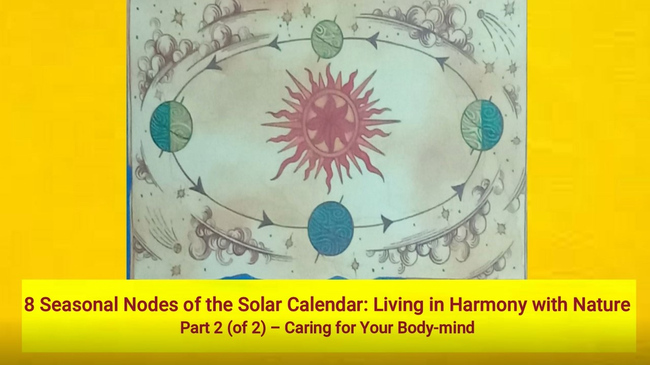 8 Seasonal Nodes of the Solar Calendar: Living in Harmony with Nature Part 2 (of 2) – Caring for Your Body-mind